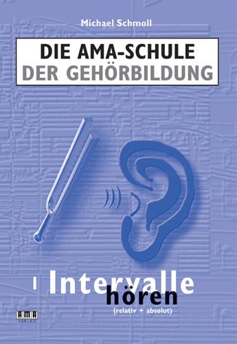 Die AMA Schule der Gehörbildung. Band I: Intervalle hören