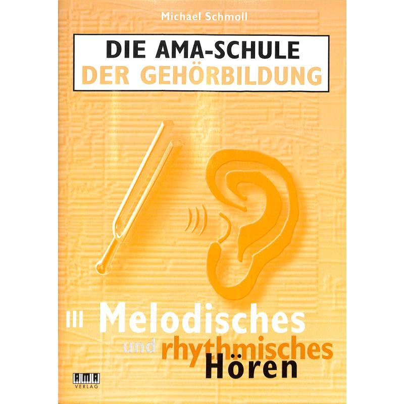 Die AMA Schule der Gehörbildung. Band III: Melodisches und rhythmisches Hören